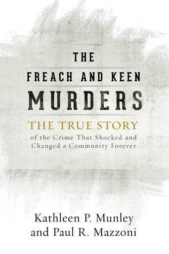 The Freach and Keen Murders: The True Story of the Crime That Shocked and Changed a Community Forever  by  Kathleen P. Munley