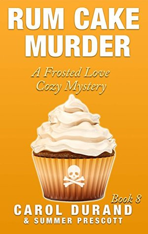 Rum Cake Murder (A Frosted Love Cozy Mystery #8)  by  Carol Durand