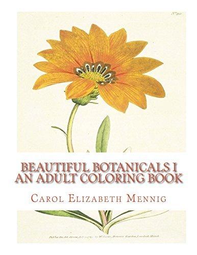 Beautiful Botanicals I - An Adult Coloring Book  by  Carol Mennig