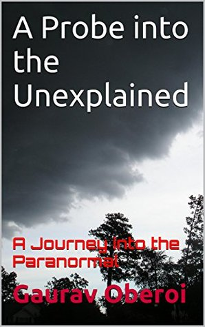 A Probe into the Unexplained: A Journey into the Paranormal Gaurav Oberoi