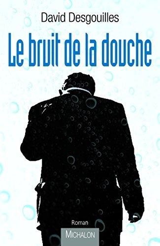 Le bruit de la douche  by  David Desgouilles