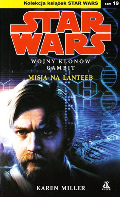 Misja na Lanteeb (Star Wars: Wojny Klonów Gambit, #1) Karen Miller