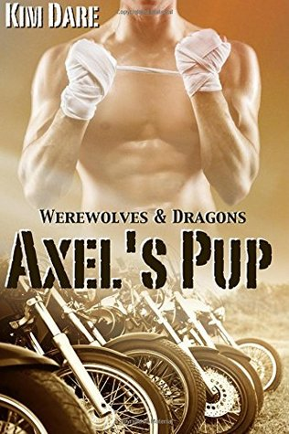 Axels Pup (Werewolves & Dragons) (Volume 1)  by  Kim Dare