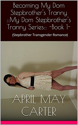 Becoming My Dom Stepbrothers Tranny ::My Dom Stepbrothers Tranny Series:: -Book 1-: April May Carter