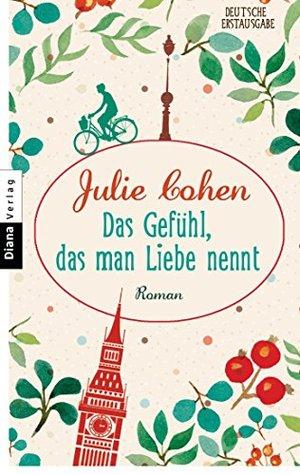 Das Gefühl, das man Liebe nennt: Roman Julie Cohen