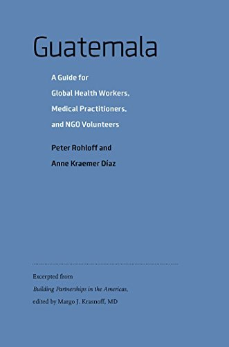 Guatemala: A Guide for Global Health Workers, Medical Practitioners, and NGO Volunteers (Geisel Series in Global Health and Medicine)  by  Peter Rohloff