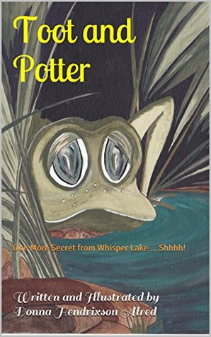 Toot and Potter: One More Secret from Whisper Lake ... Shhhh!  by  Donna Hendrixson Alred