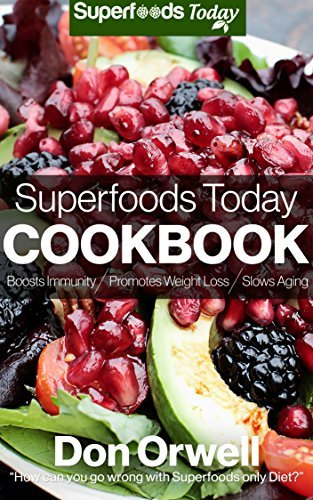 Superfoods Today Cookbook: 160 Recipes to Lose Weight, Boost Energy, Fix your Hormone Imbalance and Get Rid of Cravings and inflammations Don Orwell