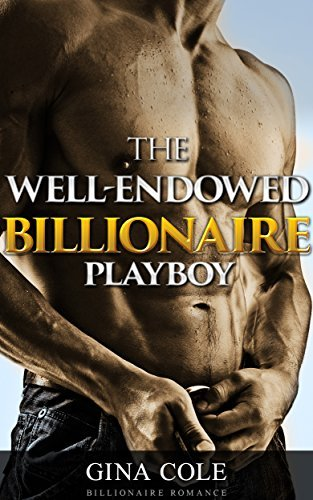 Romance: The Well-Endowed Billionaire Playboy (Alpha Billionaire Romance) Gina Coleman