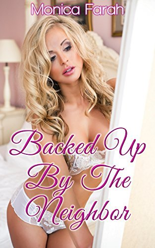 Backed Up By The Neighbor  by  Monica Farah