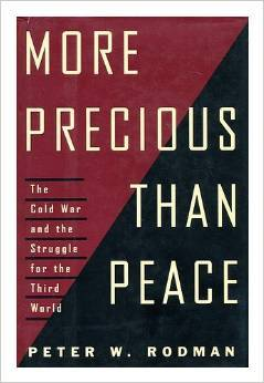 More Precious Than Peace: The Cold War and the Struggle for the Third World Peter Rodman