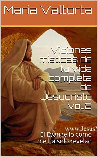 Visiones místicas de la vida completa de Jesucristo vol.2: El Evangelio como me ha sido revelad  by  Maria Valtorta