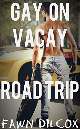 Gay on Vacay: Road Trip  by  Fawn Dilcox