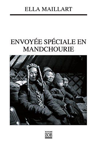 Envoyée spéciale en Mandchourie  by  Ella Maillart