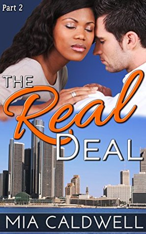The Real Deal Part 2:  by  Mia Caldwell