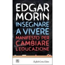 Insegnare a vivere. Manifesto per cambiare leducazione Edgar Morin