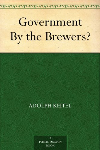 Government By the Brewers?  by  Adolph Keitel