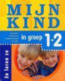 Mijn kind in groep 1 en 2  by  Annemarie Bon
