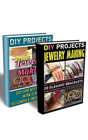 DIY Projects: Jewerly Making BOX SET 2 IN 1: Make Your Own 20 Glorious Necklaces & 20 Elegant Bracelets For Everyday Life And For Parties.: (WITH PICTURES, ... Making Books - Handmade Jewelry Book 3)  by  Adrienne Alvin