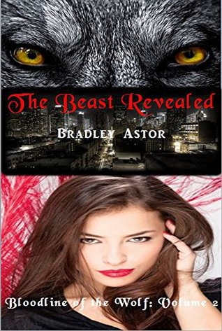 The Beast Revealed (Bloodline of the Wolf Book 2)  by  Bradley Astor