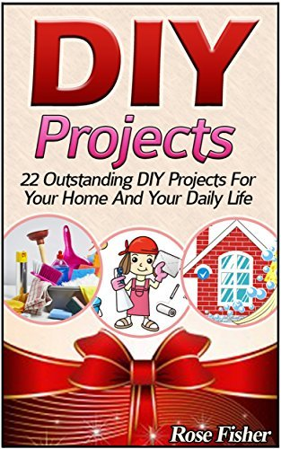 DIY Projects: 22 Outstanding DIY Projects For Your Home And Your Daily Life Rose Fisher