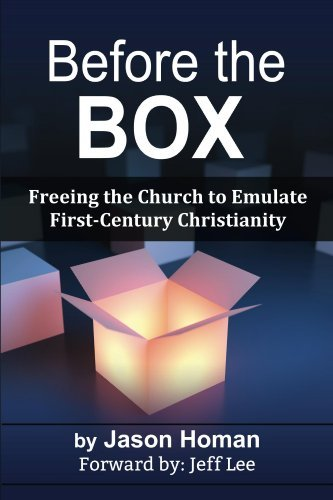 Before the Box: Freeing the Church to Emulate First-Century Christianity Jason Homan