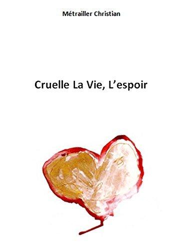 Cruelle La Vie, Lespoir  by  Christian Métrailler
