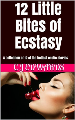 12 Little Bites of Ecstasy: a collection of hot erotica  by  C.J.   Edwards