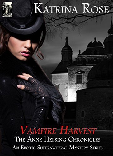 Vampire Harvest: An Erotic Supernatural Mystery: The Anne Helsing Chronicles  by  Katrina Rose