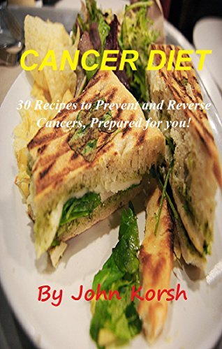 CANCER DIET: 30 Recipes to Prevent and Reverse Cancers, Prepared for you! (Cancer,Cancer Cure, Cancer Diet, Anti Cancer, Cancer Book) (Cancer: cancer ... cancer and wheatgrass, cancer romance) John Korsh