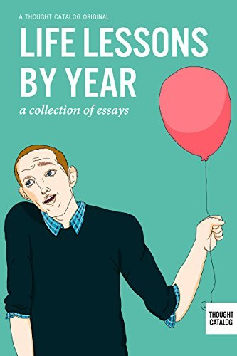 Life Lessons, By Year Thought Catalog