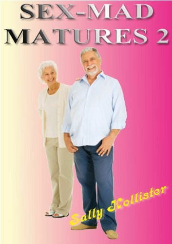 Sex Mad Matures 2  by  Sally Hollister