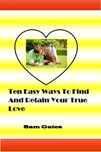Ten Easy Ways To Find And Retain Your True Love Sam Gates