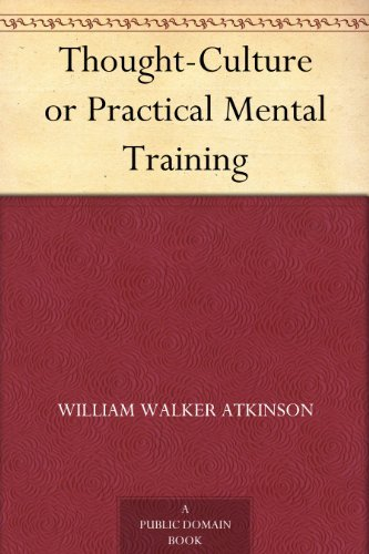 Thought-Culture or Practical Mental Training  by  William W. Atkinson