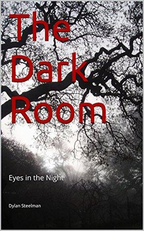 The Dark Room: Eyes in the Night Dylan Steelman