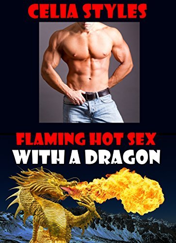 ROMANCE: Flaming Hot Sex With a Dragon (Dragon Shapeshifter, Paranormal, Alpha, New Adult Romance)  by  Celia Styles