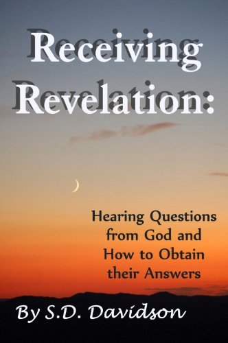 Receiving Revelation: Hearing Questions from God and How to Obtain their Answers (Spiritual Preparations for the End Times Book 2)  by  Sterling Dean Davidson