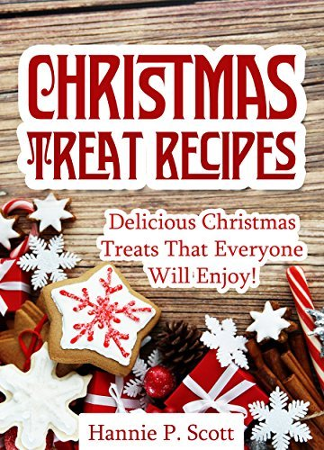 Christmas Treat Recipes: Christmas Desserts, Cookies, Cakes, and More!  by  Hannie P. Scott
