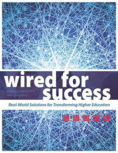 Wired for Success: Real-World Solutions for Transforming Higher Education Susan C. Aldridge