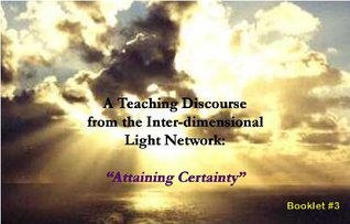 A Teaching Discourse from the Inter-dimensional Light Network: Attaining Certainty John Stone