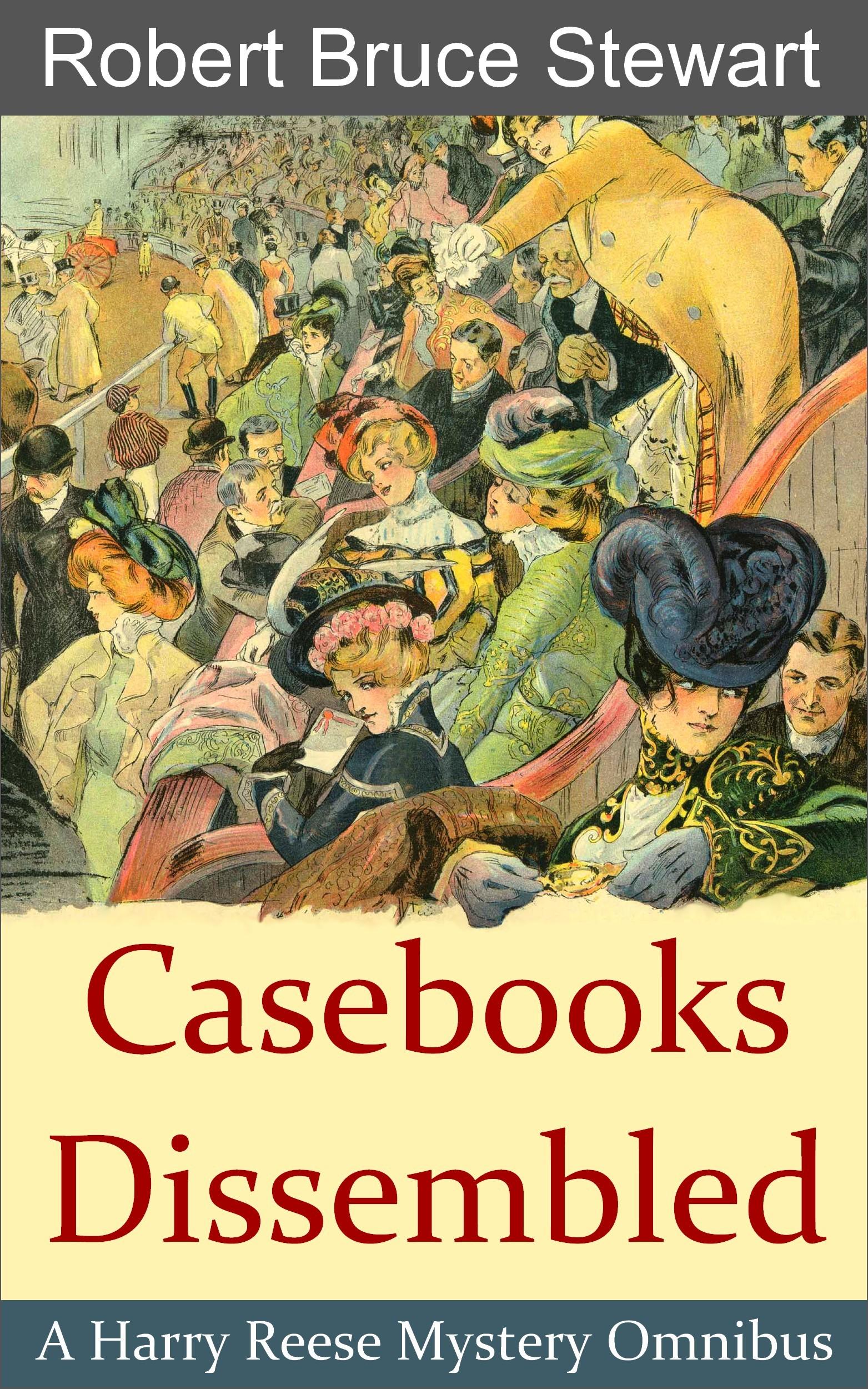 Casebooks Dissembled : Omnibus I Robert Bruce Stewart