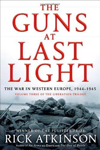 The Guns at Last Light: The War in Western Europe, 1944-1945 (World War II Liberation Trilogy, #3) Rick Atkinson