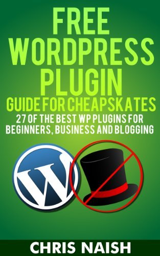 Free WordPress Plugin Guide For Cheapskates - 27 of the Best WP Plugins for Beginners, Business and Blogging Chris Naish