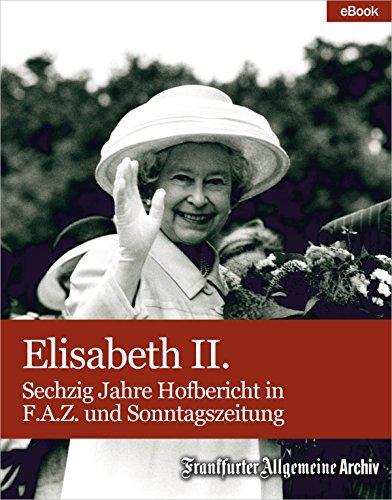 Elisabeth II.: Sechzig Jahre Hofbericht in F.A.Z. und Sonntagszeitung Frankfurter Allgemeine Archiv