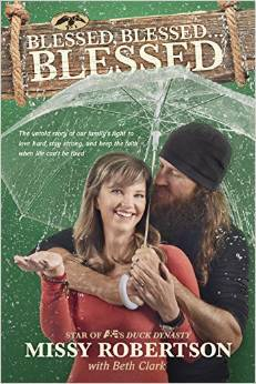 Blessed, Blessed ... Blessed: The Untold Story of Our Familys Fight to Love Hard, Stay Strong, and Keep the Faith When Life Cant Be Fixed Missy Robertson