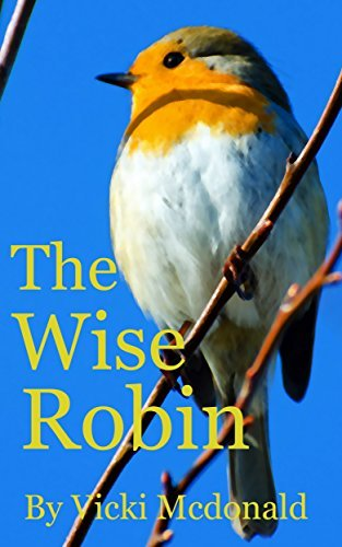 The wise robin (Book #10): children stories with moral lessons (children stories with moral lessons,moral stories for kids, bedtime stories,dreaming, children ... bedtime stories,dreaming, children books)) Vicki Mcdonald