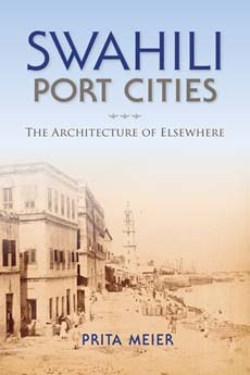 Swahili Port Cities: The Architecture of Elsewhere Prita Meier