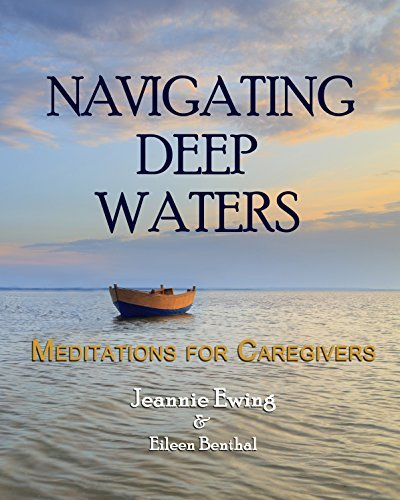 Navigating Deep Waters: Meditations for Caregivers  by  Jeannie Ewing