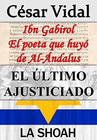 Pack de 3 libros: Ibn Gabirol El poeta que huyó de Al-Ándalus, El último ajusticiado y La Shoah  by  César Vidal