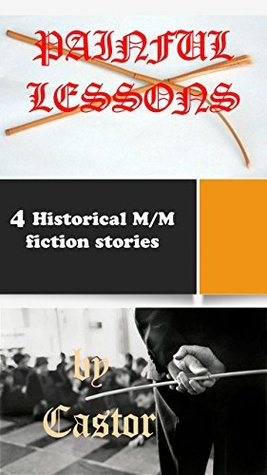 Painful Lessons: 4 Historical M/M stories  by  J Castor